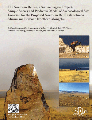 The Northern Railways Archaeological Project: Sample Survey and Predictive Model of Archaeological Site Location for the Proposed orthern Rail Link between Murun and Erdenet, Northern Mongolia